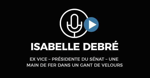 Isabelle Debré Ex Vice Présidente du Sénat
